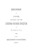 Education in Japan; Prepared for the Louisana Purchase Exposition at St. Louis U.S.A. 1904