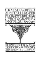 Katalog Der Ausstellung Fur Buchgewerbe Und Photographie In St. Louis 1904