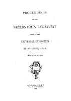Proceedings of the World's Press Parliament held at the Universal Exposition, Saint Louis, U.S.A., May 19, 20, 21, 1904