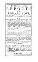 The Reports of Sir Edward Coke Kt. In English, Compleat in thirteen parts. 	The Third Part of the Reports of Sir Edward Coke Kt.