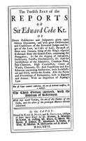 The Reports of Sir Edward Coke Kt. In English, Compleat in thirteen parts. 	The Twelth Part of the Reports of Sir Edward Coke Kt