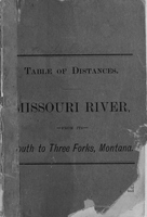 Missouri River. Table of Distances From its Mouth to Three Forks, Mont., in Four Sections, Viz