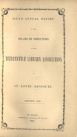 Sixth Annual Report of the Board of Directors of the Mercantile Library Association of St. Louis, Missouri
