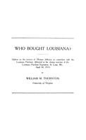 Who bought Louisiana? Address on the services of Thomas Jefferson in connection with the Louisiana purchase