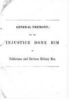 General Fremont, and the injustice done him by politicians and envious military      men