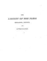 Attempt to explain, define, and appretiate the liberty of the press, with a view to its importance, as connected with the rights and welfare of the people