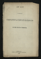 An Act to Secure the Completion of Certain Railroads in the State of Missouri