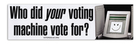 Who Did your Voting Machine Vote for? Bumper Sticker